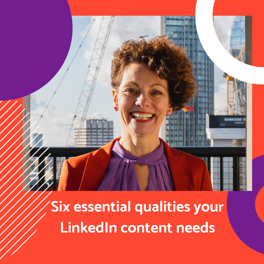 6 essential qualities your LinkedIn content needs