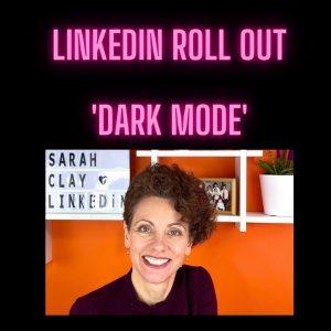 LinkedIn Rollout Dark Mode, Sarah Clay Social